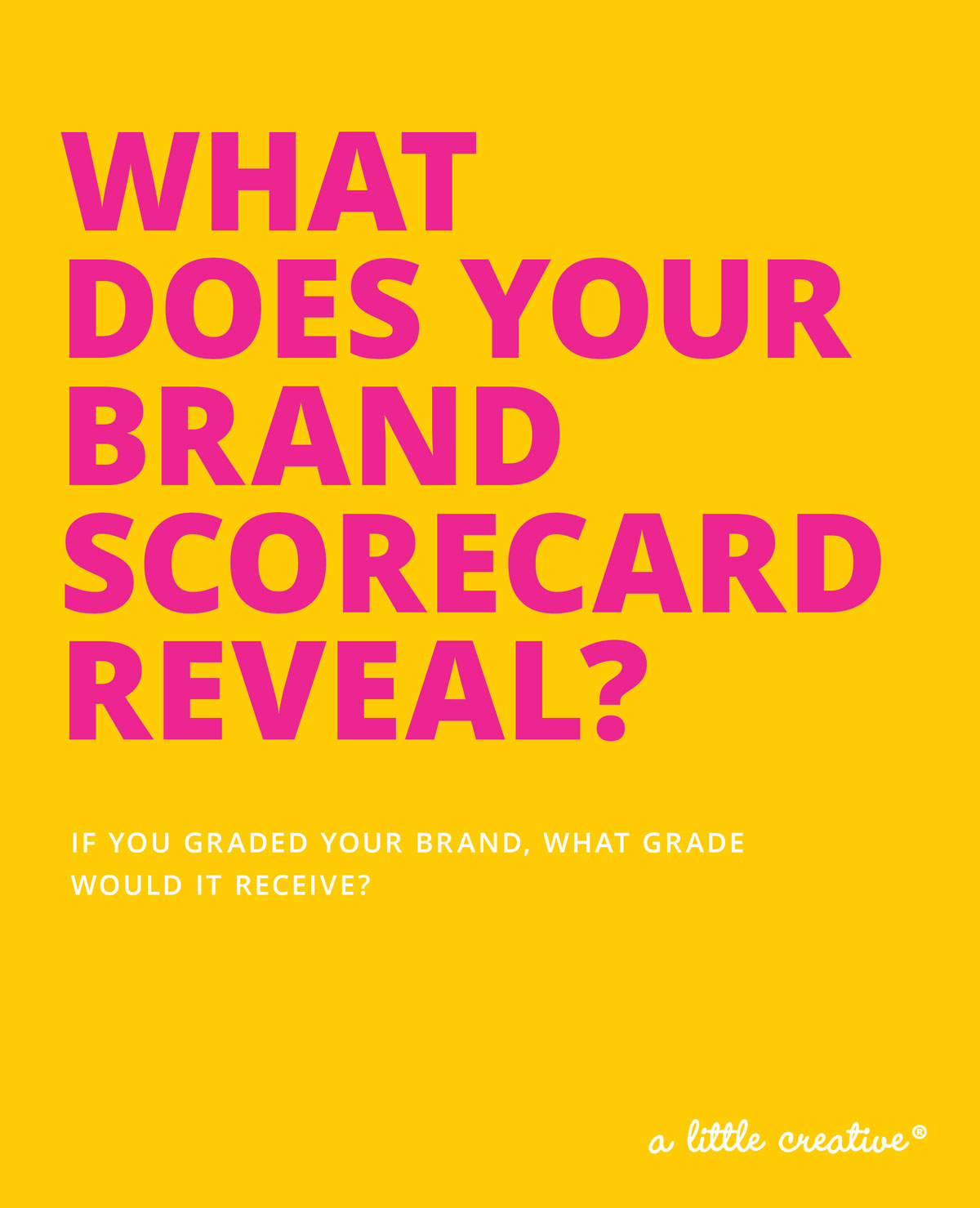 what grade do you give your brand? // a little creative