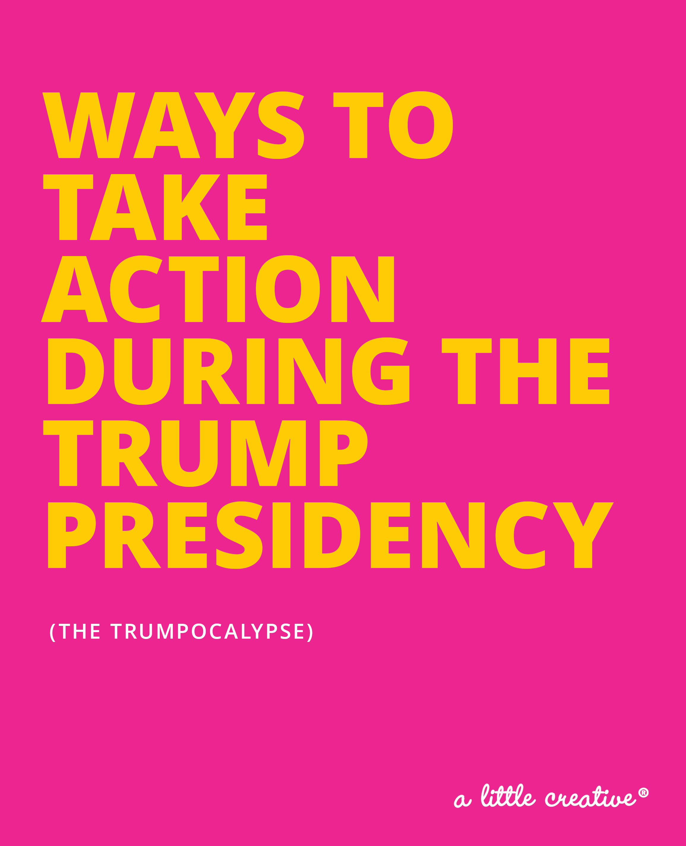 ways to take action during the Trumpocalypse // a little creative