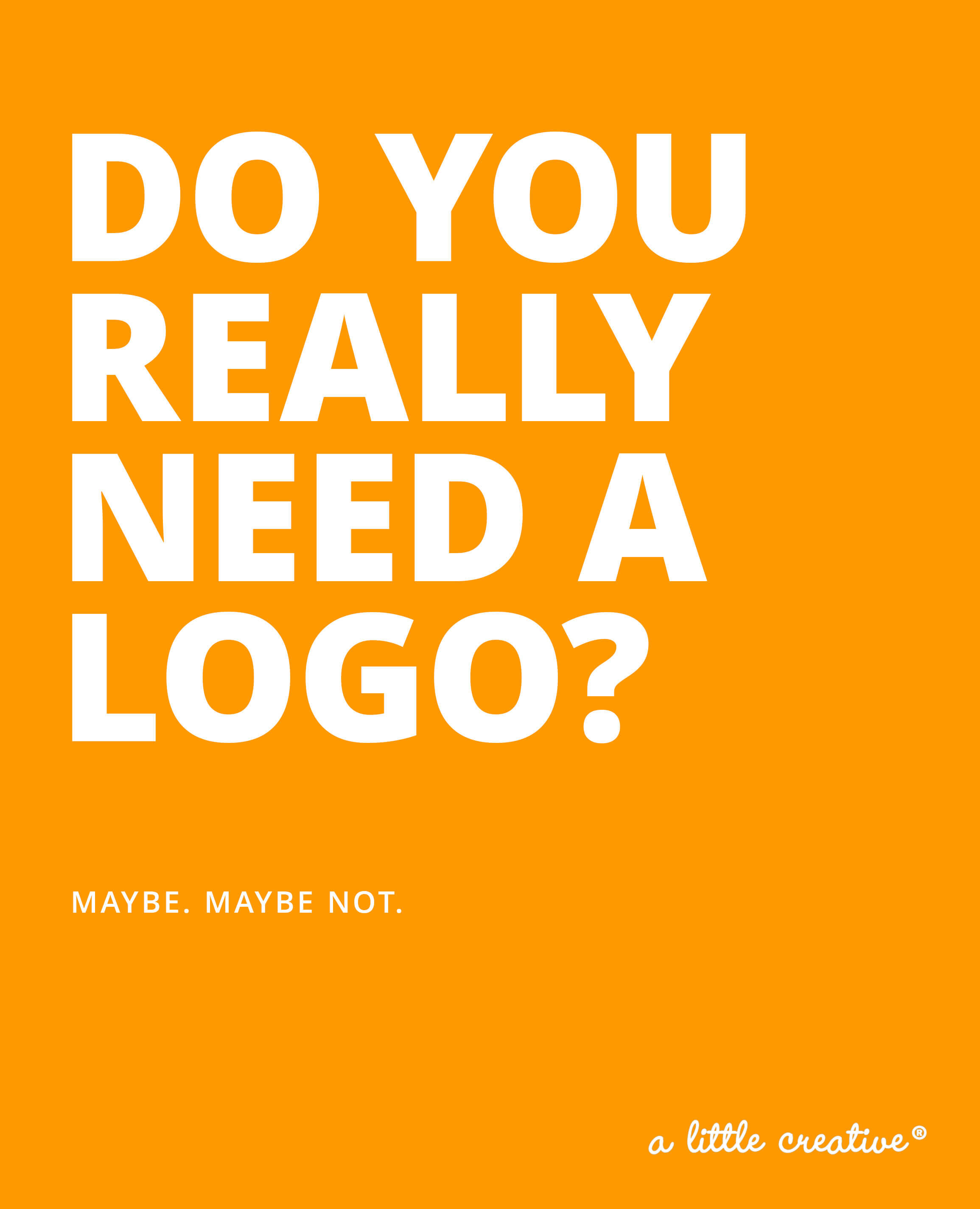 do you really need a logo? // a little creative