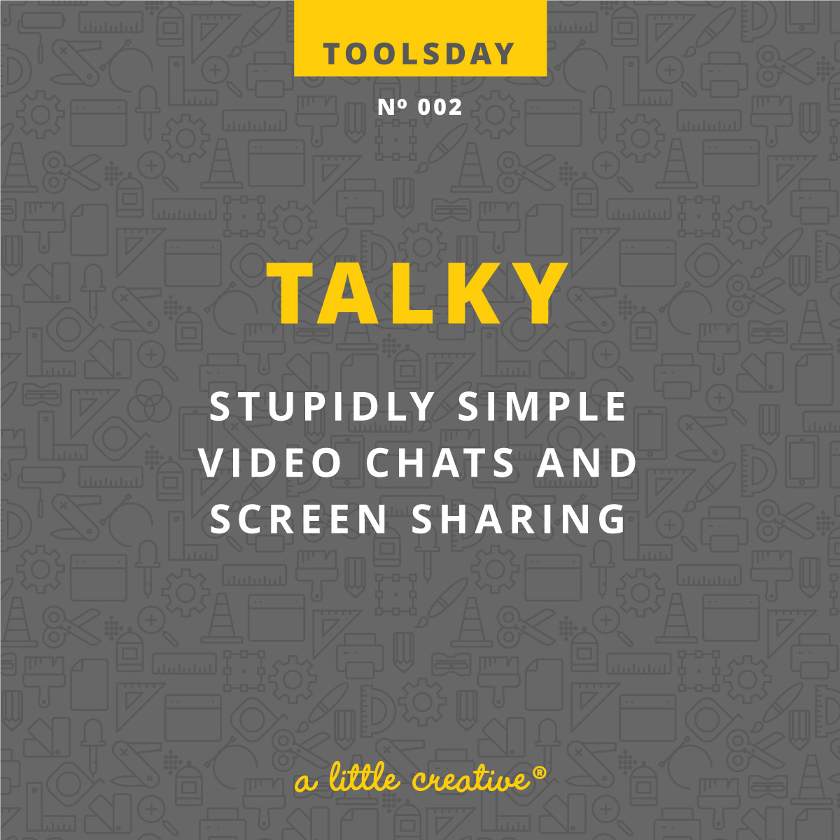 Toolsday No. 002: Talky // a little creative