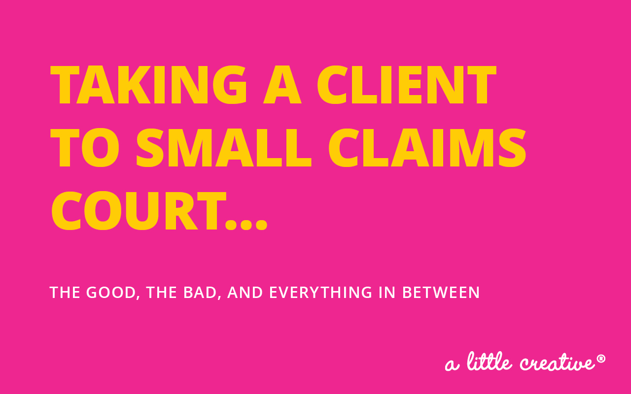 taking a client to small claims court // a little creative