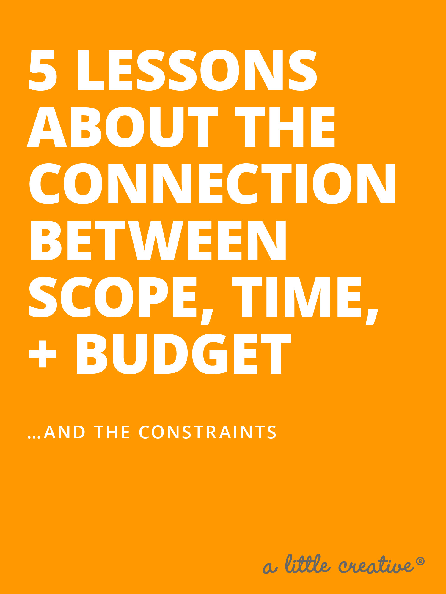 a little creative // the connection between scope, time, and budget